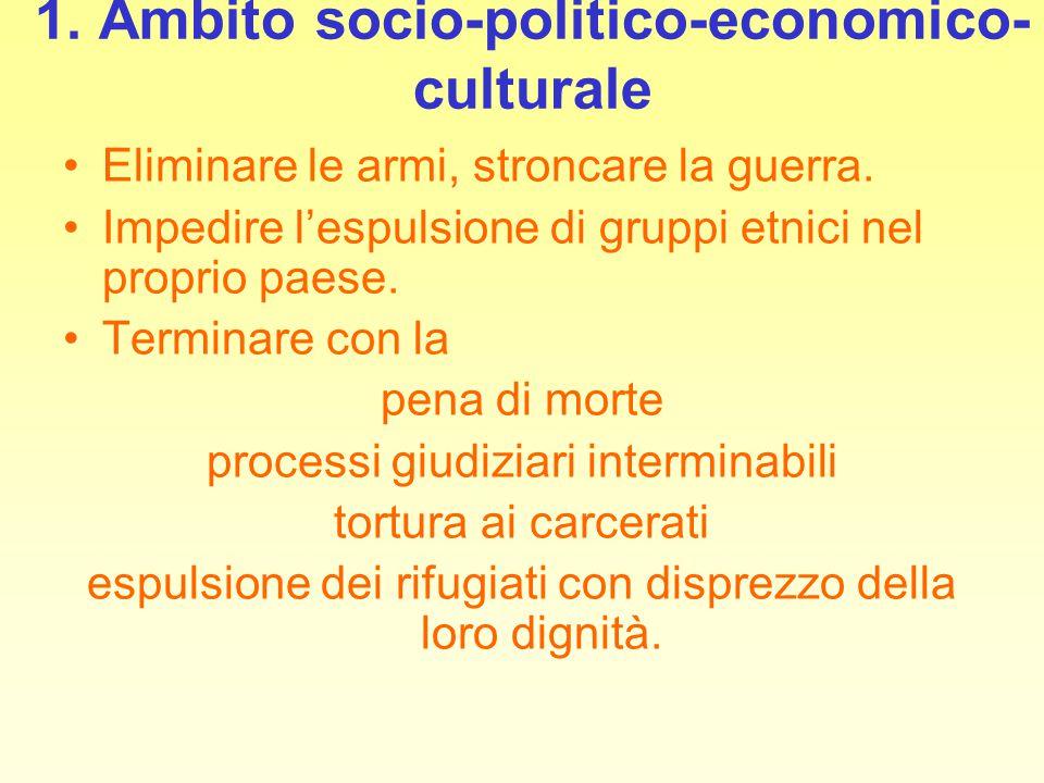 1. Ambito socio-politico-economico- culturale Eliminare le armi, stroncare la guerra. Impedire l'espulsione di gruppi etnici nel proprio paese. Termin