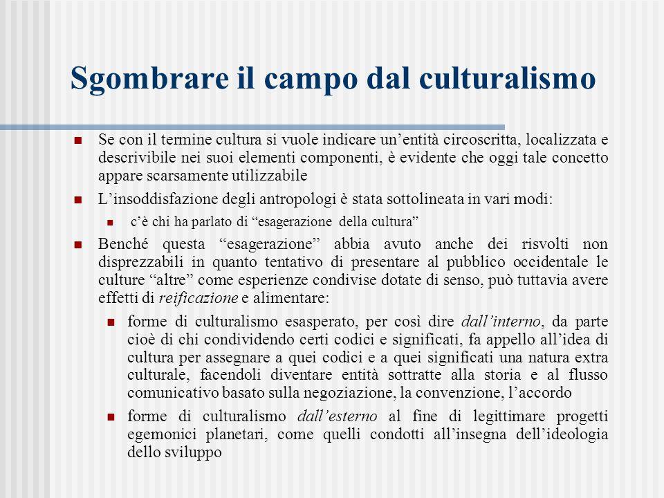 Sgombrare il campo dal culturalismo Se con il termine cultura si vuole indicare un'entità circoscritta, localizzata e descrivibile nei suoi elementi c