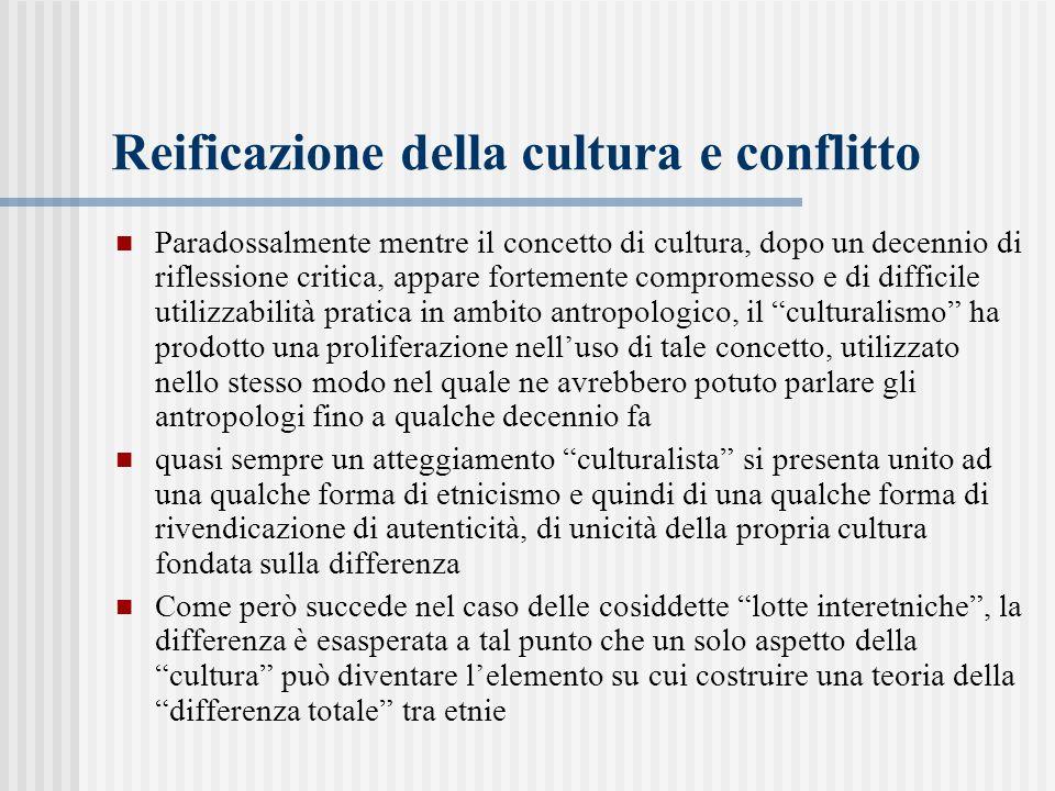 Reificazione della cultura e conflitto Paradossalmente mentre il concetto di cultura, dopo un decennio di riflessione critica, appare fortemente compr