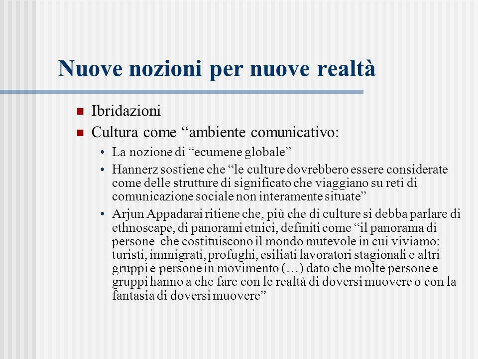 """Nuove nozioni per nuove realtà Ibridazioni Cultura come """"ambiente comunicativo: La nozione di """"ecumene globale"""" Hannerz sostiene che """"le culture dovre"""