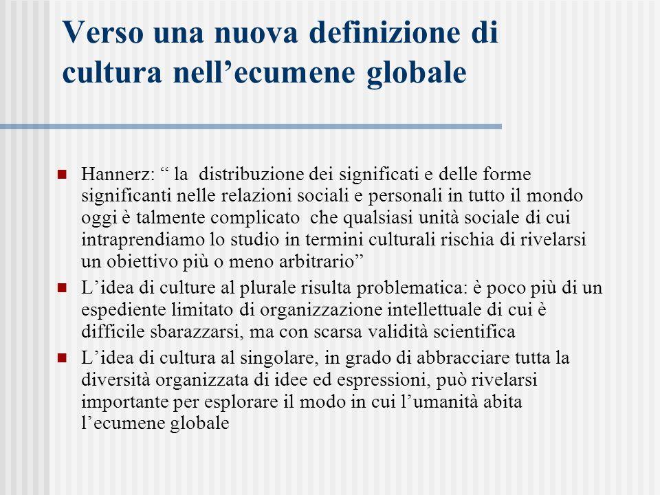 """Verso una nuova definizione di cultura nell'ecumene globale Hannerz: """" la distribuzione dei significati e delle forme significanti nelle relazioni soc"""
