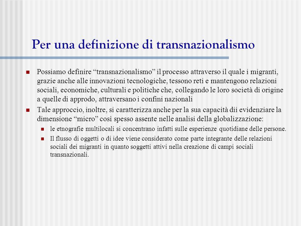 """Per una definizione di transnazionalismo Possiamo definire """"transnazionalismo"""" il processo attraverso il quale i migranti, grazie anche alle innovazio"""