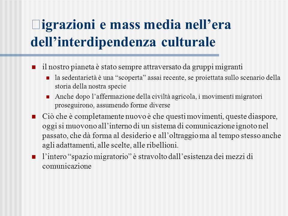  igrazioni e mass media nell'era dell'interdipendenza culturale il nostro pianeta è stato sempre attraversato da gruppi migranti la sedentarietà è un