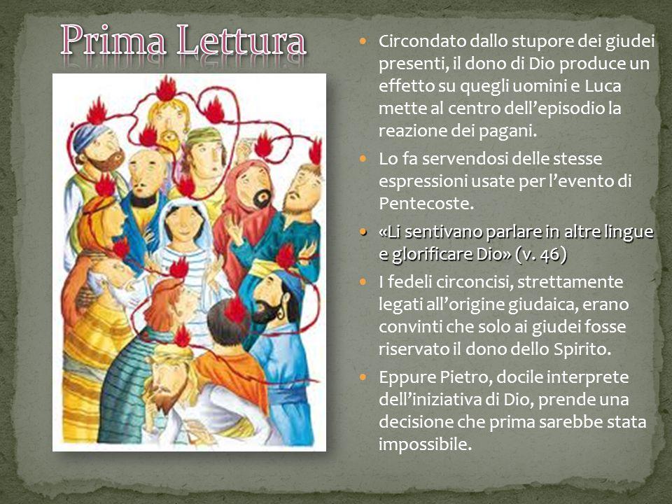 Circondato dallo stupore dei giudei presenti, il dono di Dio produce un effetto su quegli uomini e Luca mette al centro dell'episodio la reazione dei pagani.