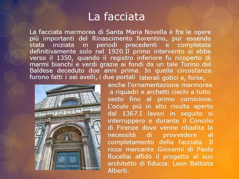 La facciata L'intervento di Leon Battista Alberti Tra 1458 e 1478 fu rivestita la parte restante di marmi policromi, armonizzando con la parte già esistente.