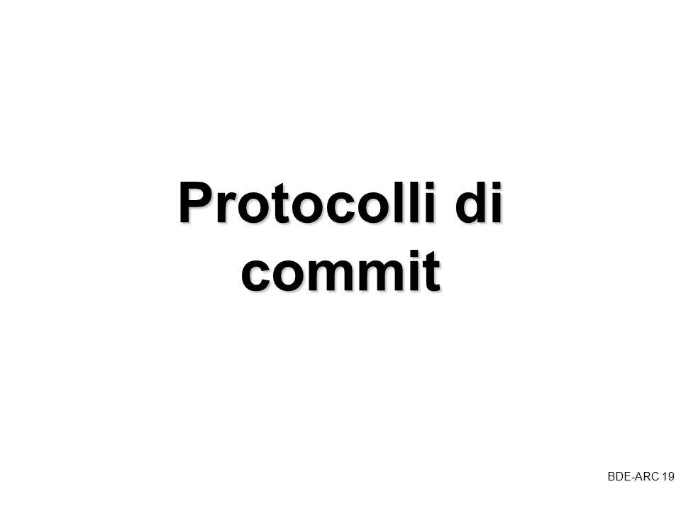 BDE-ARC 19 BDE Protocolli di commit