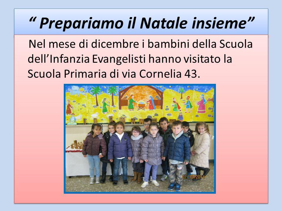 """"""" Prepariamo il Natale insieme"""" Nel mese di dicembre i bambini della Scuola dell'Infanzia Evangelisti hanno visitato la Scuola Primaria di via Corneli"""