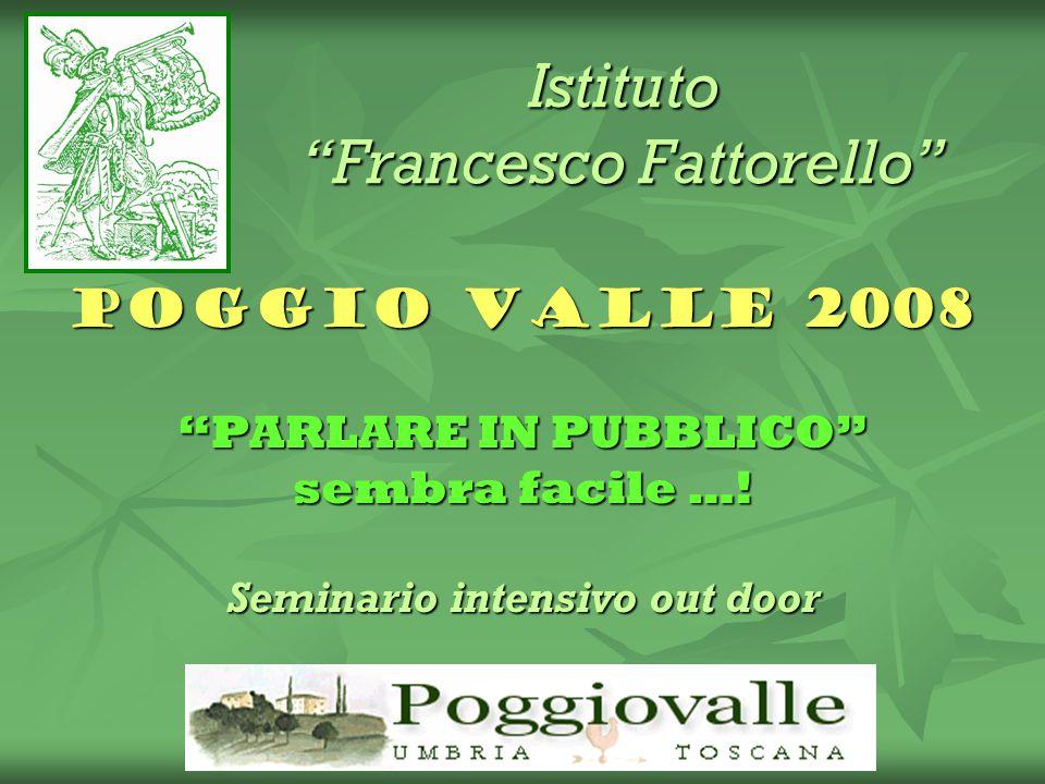 """Istituto """"Francesco Fattorello"""" POGGIO VALLE 2008 """"PARLARE IN PUBBLICO"""" sembra facile …! Seminario intensivo out door 6 - 7 - 8 giugno"""
