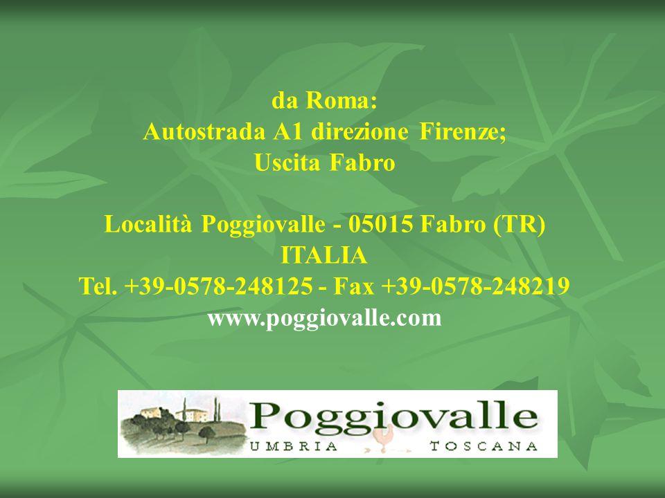 da Roma: Autostrada A1 direzione Firenze; Uscita Fabro Località Poggiovalle - 05015 Fabro (TR) ITALIA Tel.