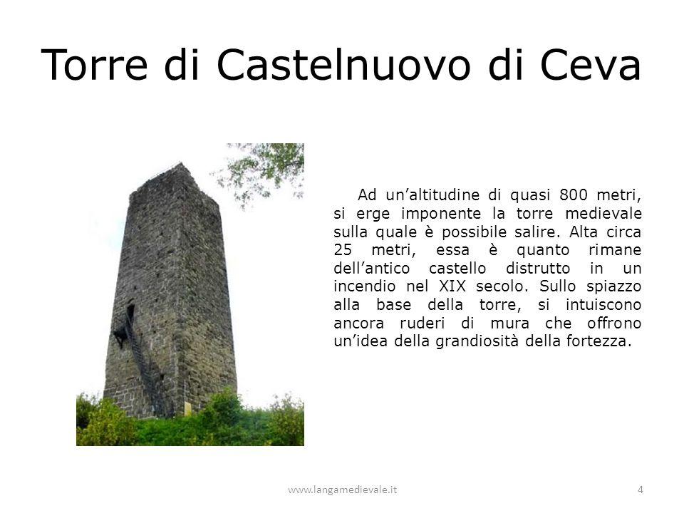 Torre di Castelnuovo di Ceva Ad un'altitudine di quasi 800 metri, si erge imponente la torre medievale sulla quale è possibile salire. Alta circa 25 m