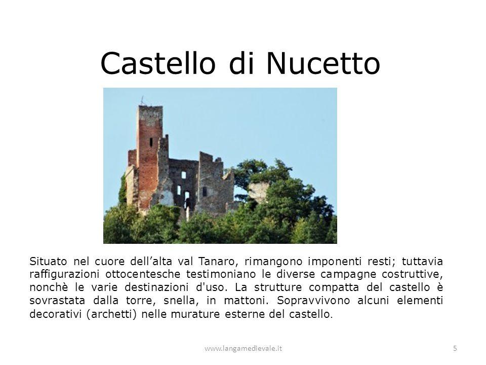 Castello di Nucetto Situato nel cuore dell'alta val Tanaro, rimangono imponenti resti; tuttavia raffigurazioni ottocentesche testimoniano le diverse c
