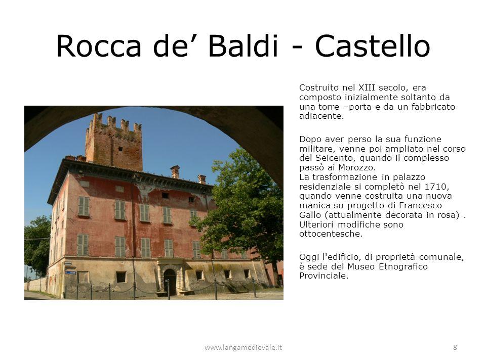 Rocca de' Baldi - Castello Costruito nel XIII secolo, era composto inizialmente soltanto da una torre –porta e da un fabbricato adiacente. Dopo aver p