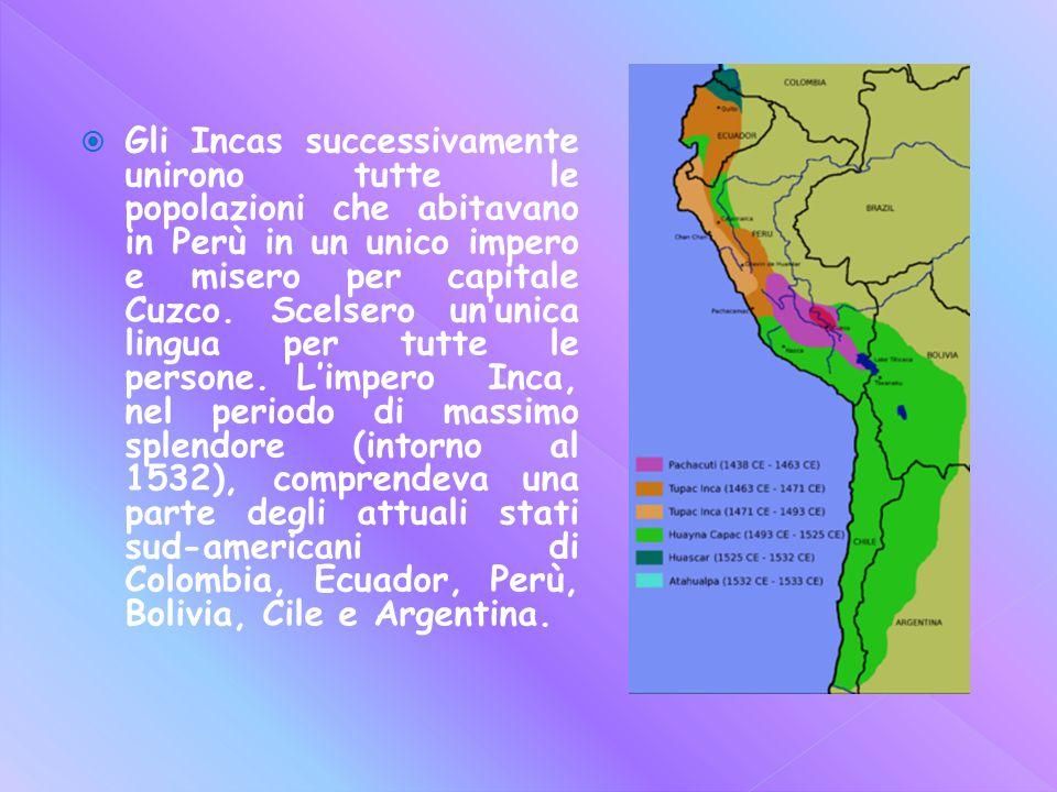  Gli Incas successivamente unirono tutte le popolazioni che abitavano in Perù in un unico impero e misero per capitale Cuzco.