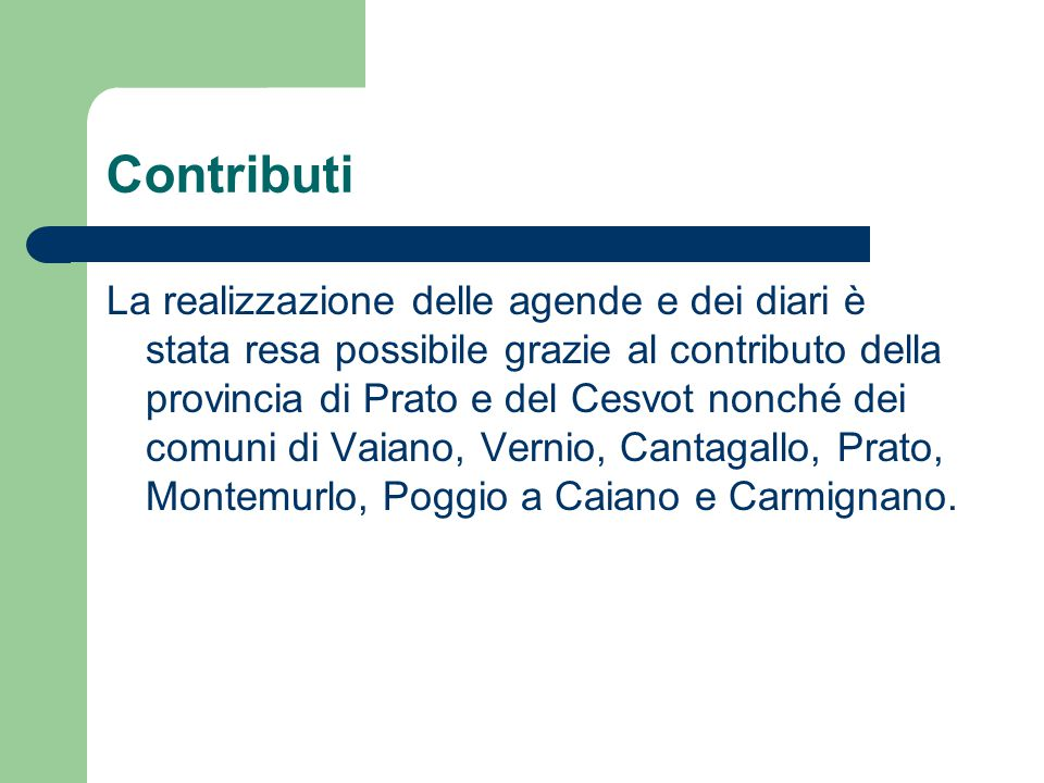 Contributi La realizzazione delle agende e dei diari è stata resa possibile grazie al contributo della provincia di Prato e del Cesvot nonché dei comuni di Vaiano, Vernio, Cantagallo, Prato, Montemurlo, Poggio a Caiano e Carmignano.