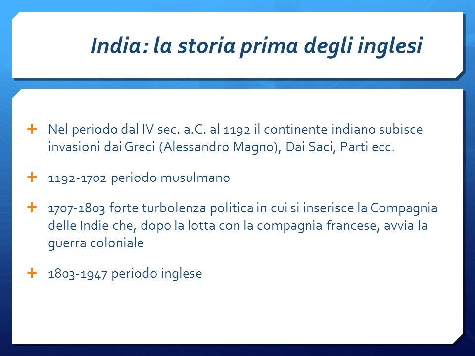 India: la storia prima degli inglesi  Nel periodo dal IV sec. a.C. al 1192 il continente indiano subisce invasioni dai Greci (Alessandro Magno), Dai