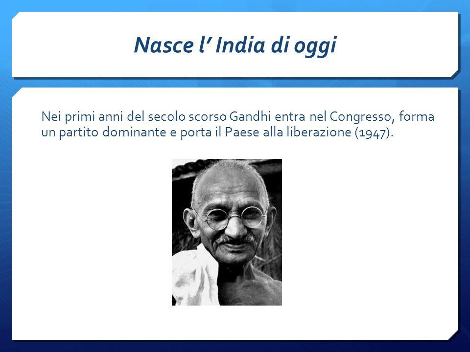 Nasce l' India di oggi Nei primi anni del secolo scorso Gandhi entra nel Congresso, forma un partito dominante e porta il Paese alla liberazione (1947).