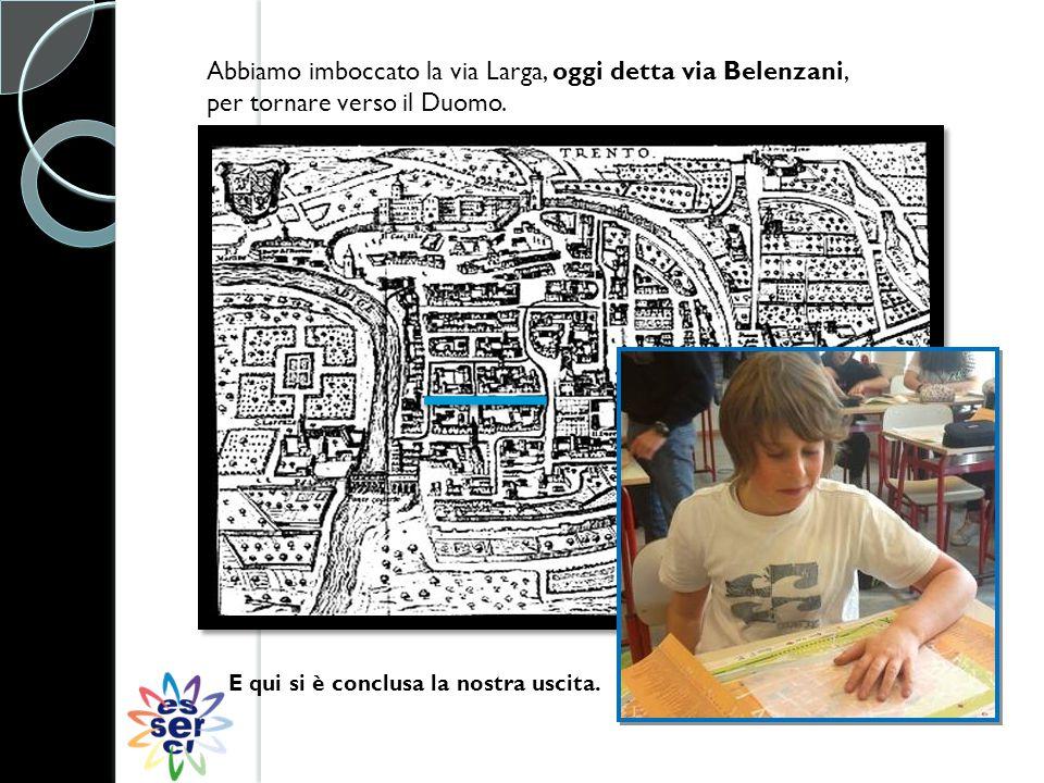 Abbiamo imboccato la via Larga, oggi detta via Belenzani, per tornare verso il Duomo.