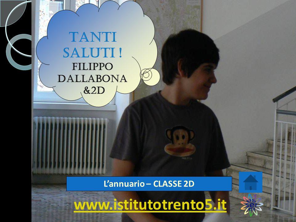 . Tanti saluti ! Filippo Dallabona &2D L'annuario – CLASSE 2D www.istitutotrento5.it