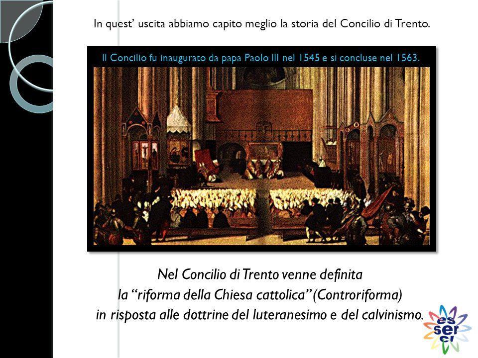 Nel Concilio di Trento venne definita la riforma della Chiesa cattolica (Controriforma) in risposta alle dottrine del luteranesimo e del calvinismo.