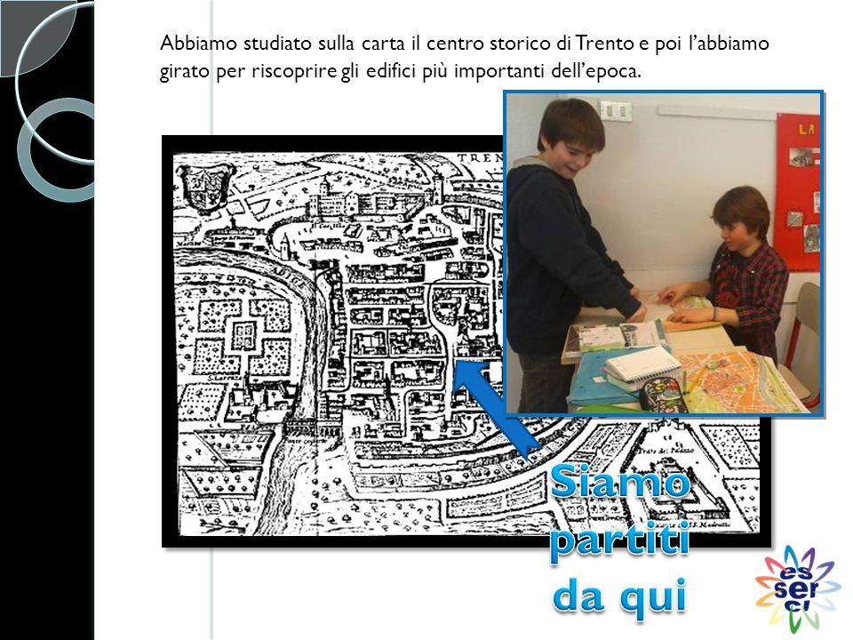 Abbiamo studiato sulla carta il centro storico di Trento e poi l'abbiamo girato per riscoprire gli edifici più importanti dell'epoca.