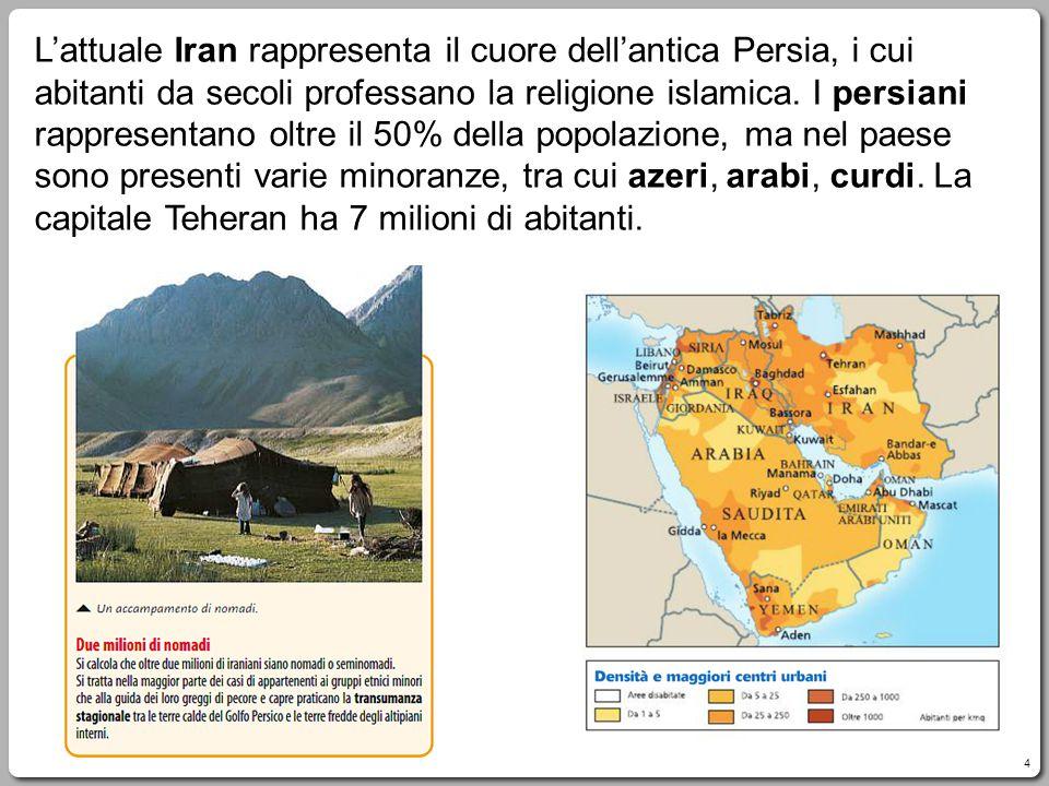 4 L'attuale Iran rappresenta il cuore dell'antica Persia, i cui abitanti da secoli professano la religione islamica. I persiani rappresentano oltre il