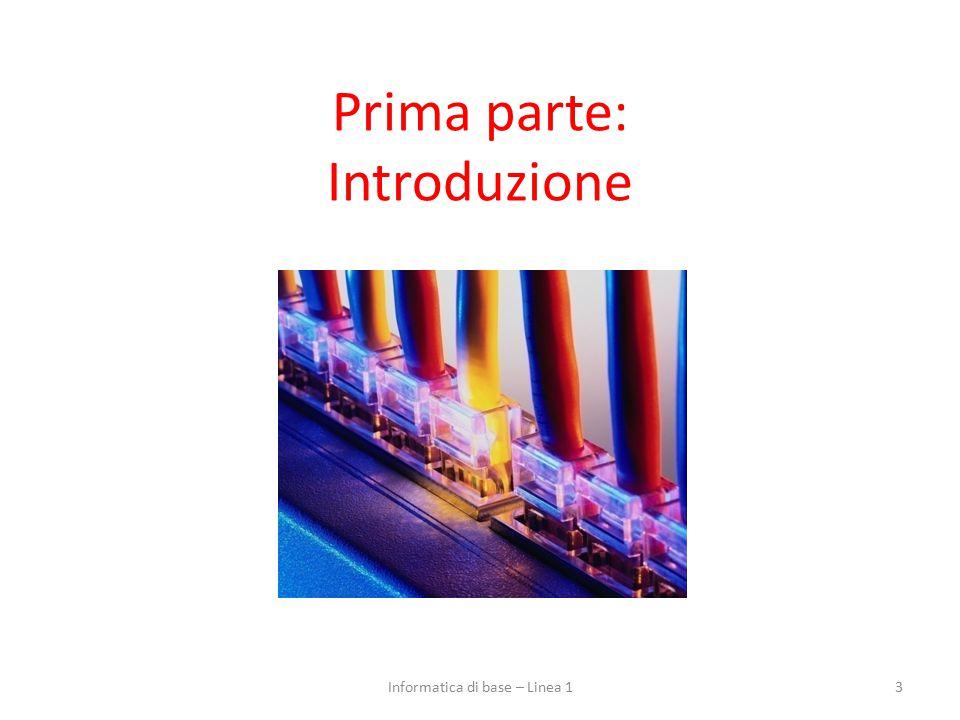 Prima parte: Introduzione 3Informatica di base – Linea 1