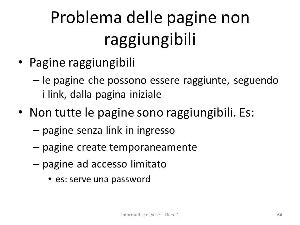 Problema delle pagine non raggiungibili Pagine raggiungibili – le pagine che possono essere raggiunte, seguendo i link, dalla pagina iniziale Non tutte le pagine sono raggiungibili.