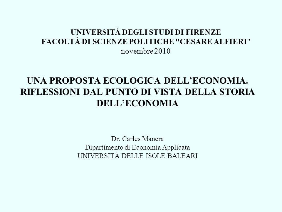 UNIVERSITÀ DEGLI STUDI DI FIRENZE FACOLTÀ DI SCIENZE POLITICHE CESARE ALFIERI novembre 2010 UNA PROPOSTA ECOLOGICA DELL'ECONOMIA.