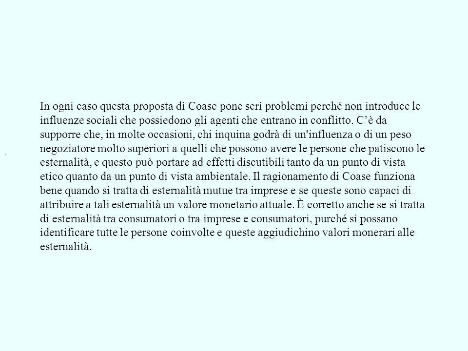 In ogni caso questa proposta di Coase pone seri problemi perché non introduce le influenze sociali che possiedono gli agenti che entrano in conflitto.