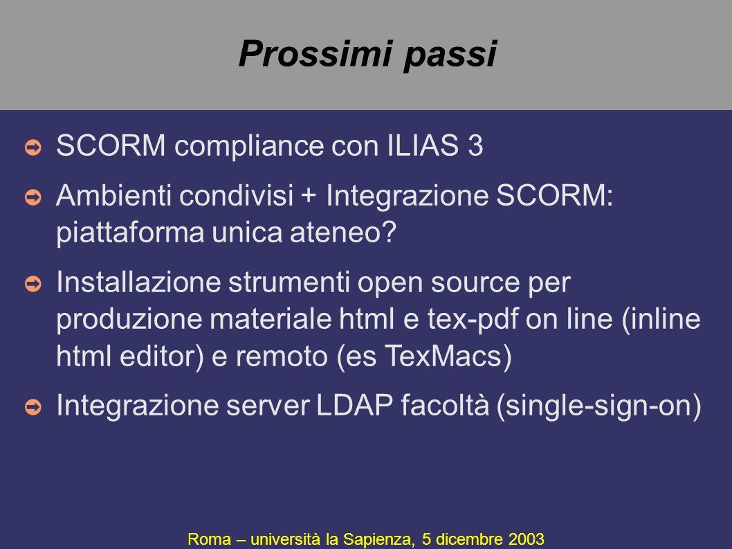 Prossimi passi Roma – università la Sapienza, 5 dicembre 2003 ➲ SCORM compliance con ILIAS 3 ➲ Ambienti condivisi + Integrazione SCORM: piattaforma un