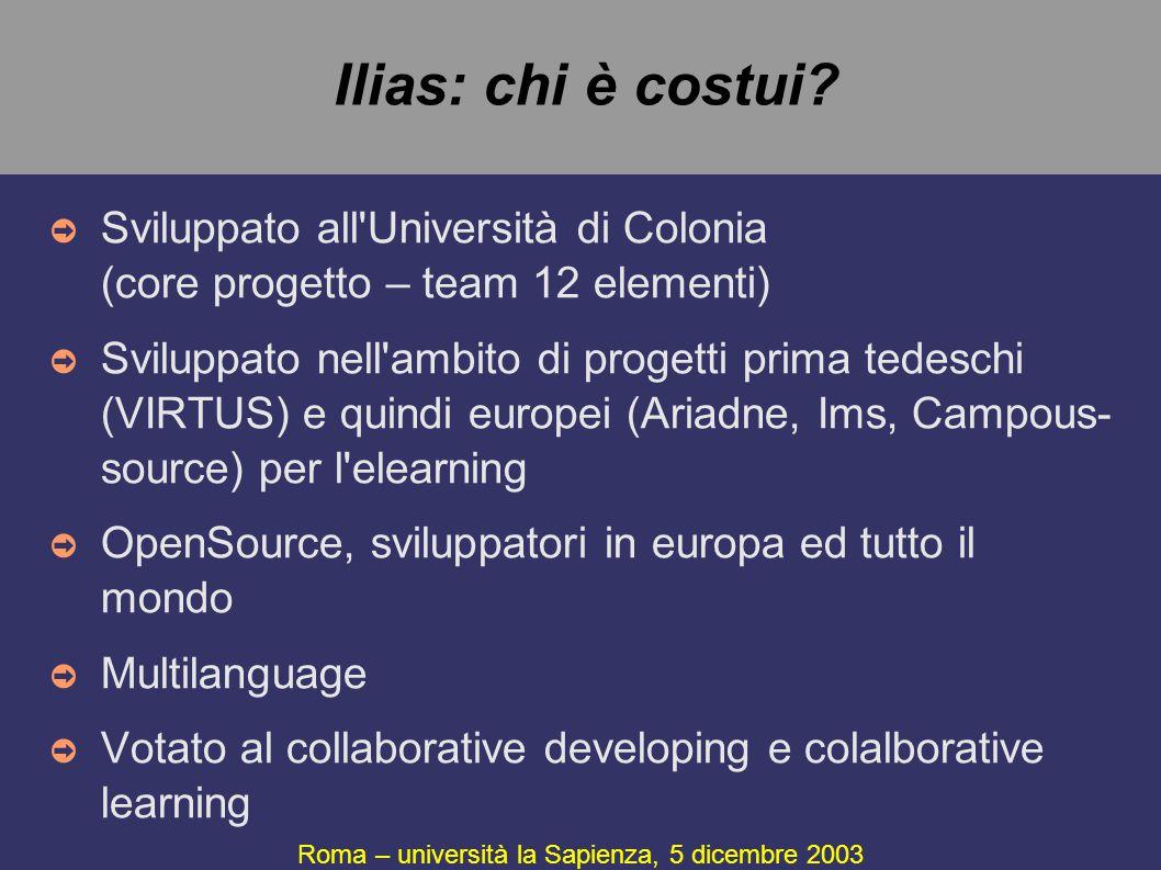 Ilias: chi è costui? ➲ Sviluppato all'Università di Colonia (core progetto – team 12 elementi) ➲ Sviluppato nell'ambito di progetti prima tedeschi (VI