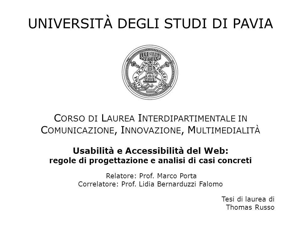 UNIVERSITÀ DEGLI STUDI DI PAVIA C ORSO DI L AUREA I NTERDIPARTIMENTALE IN C OMUNICAZIONE, I NNOVAZIONE, M ULTIMEDIALITÀ Usabilità e Accessibilità del