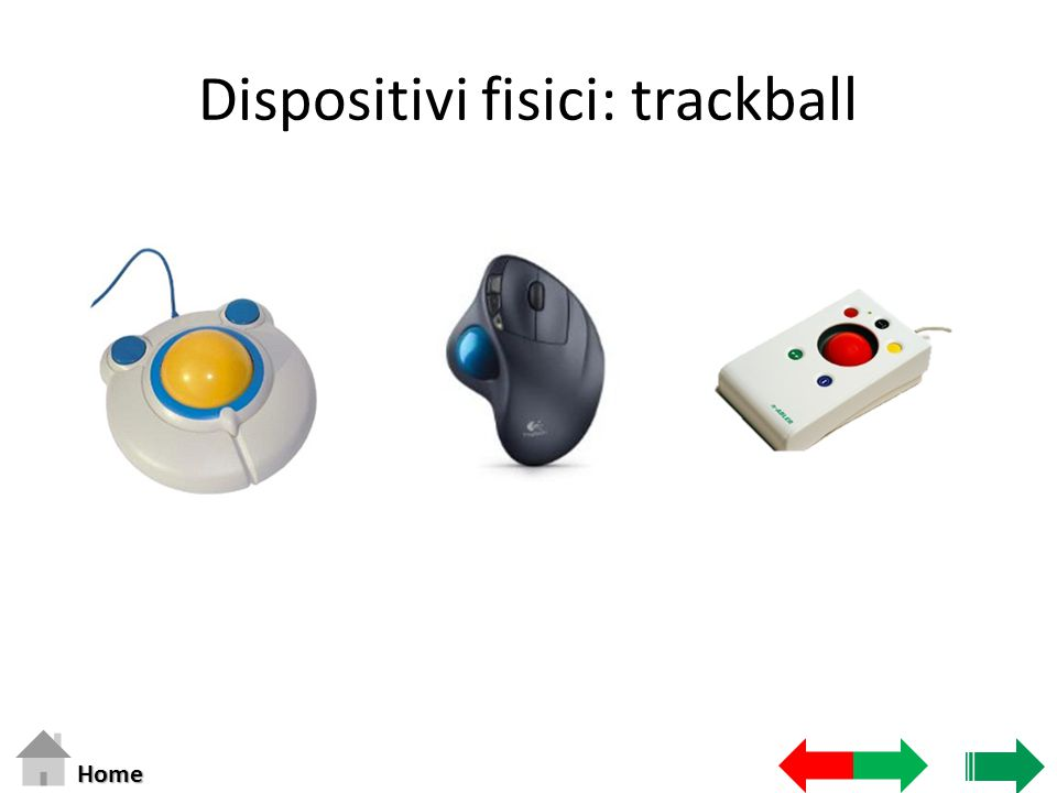 Dispositivi fisici: trackball Home