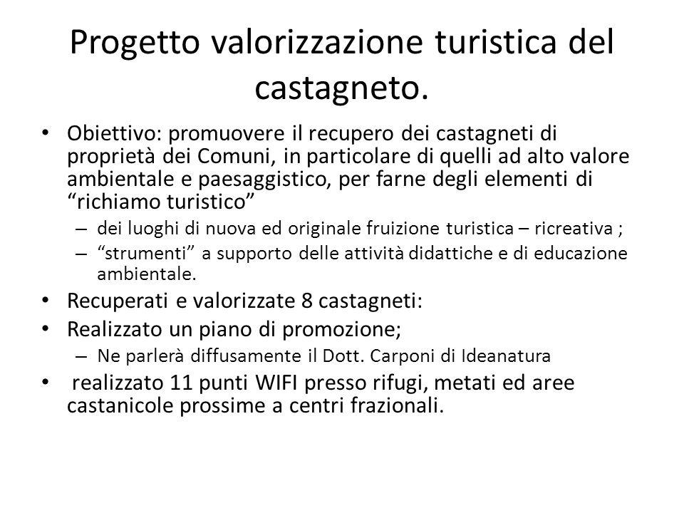 Progetto valorizzazione turistica del castagneto. Obiettivo: promuovere il recupero dei castagneti di proprietà dei Comuni, in particolare di quelli a