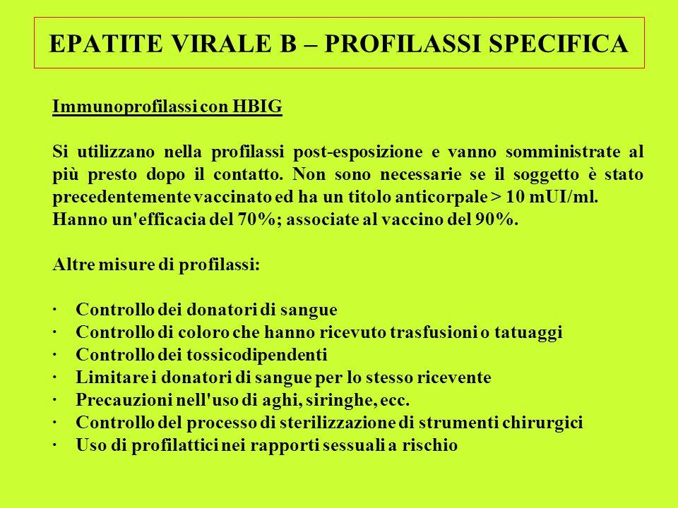 EPATITE VIRALE B – PROFILASSI SPECIFICA Immunoprofilassi con HBIG Si utilizzano nella profilassi post-esposizione e vanno somministrate al più presto dopo il contatto.