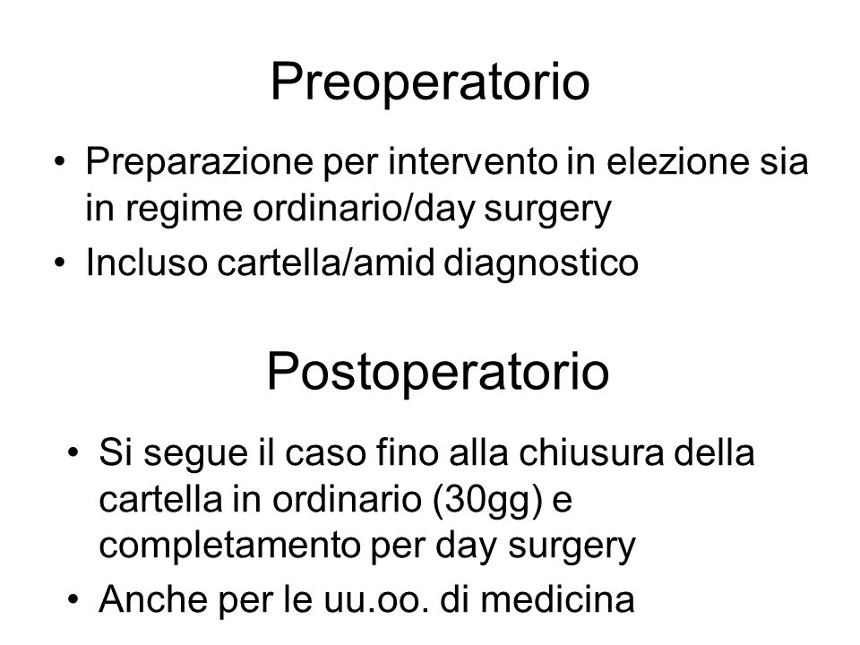 Preoperatorio Preparazione per intervento in elezione sia in regime ordinario/day surgery Incluso cartella/amid diagnostico Postoperatorio Si segue il