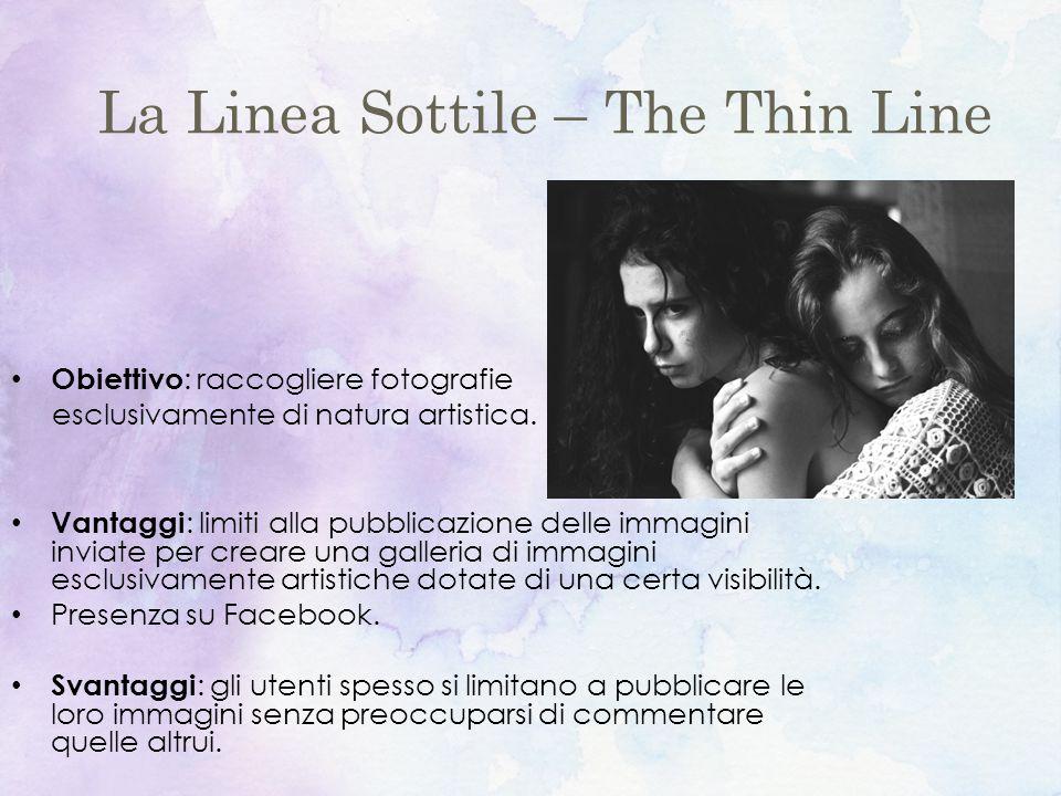 La Linea Sottile – The Thin Line Obiettivo : raccogliere fotografie esclusivamente di natura artistica.