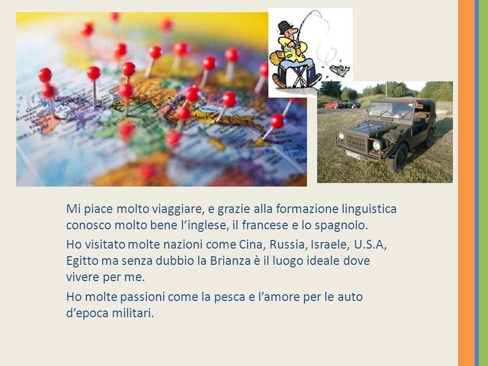 Mi piace molto viaggiare, e grazie alla formazione linguistica conosco molto bene l'inglese, il francese e lo spagnolo. Ho visitato molte nazioni come