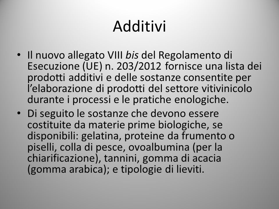 Additivi Il nuovo allegato VIII bis del Regolamento di Esecuzione (UE) n. 203/2012 fornisce una lista dei prodotti additivi e delle sostanze consentit