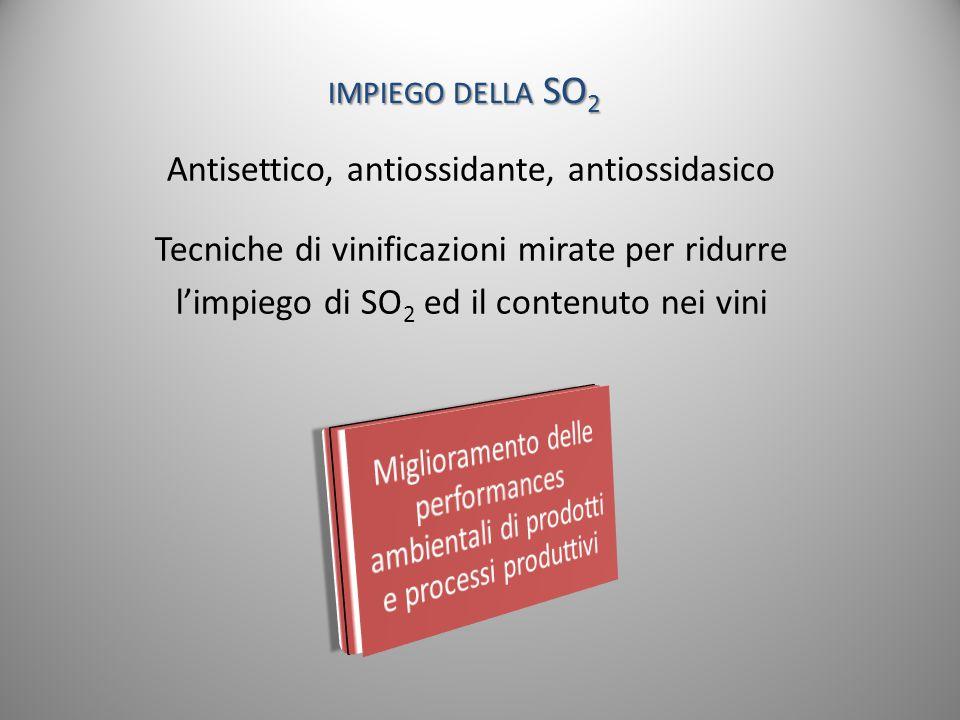IMPIEGO DELLA SO 2 Antisettico, antiossidante, antiossidasico Tecniche di vinificazioni mirate per ridurre l'impiego di SO 2 ed il contenuto nei vini