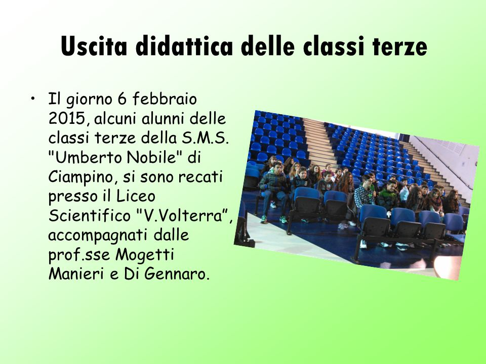 Uscita didattica delle classi terze Il giorno 6 febbraio 2015, alcuni alunni delle classi terze della S.M.S.