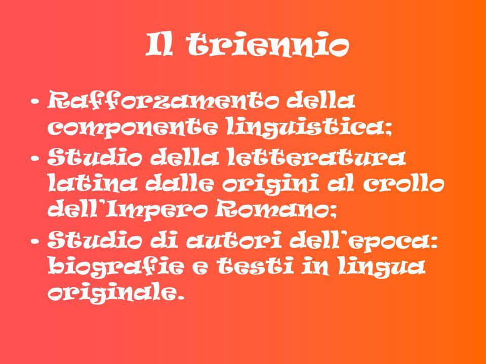 Il triennio Rafforzamento della componente linguistica; Studio della letteratura latina dalle origini al crollo dell'Impero Romano; Studio di autori d