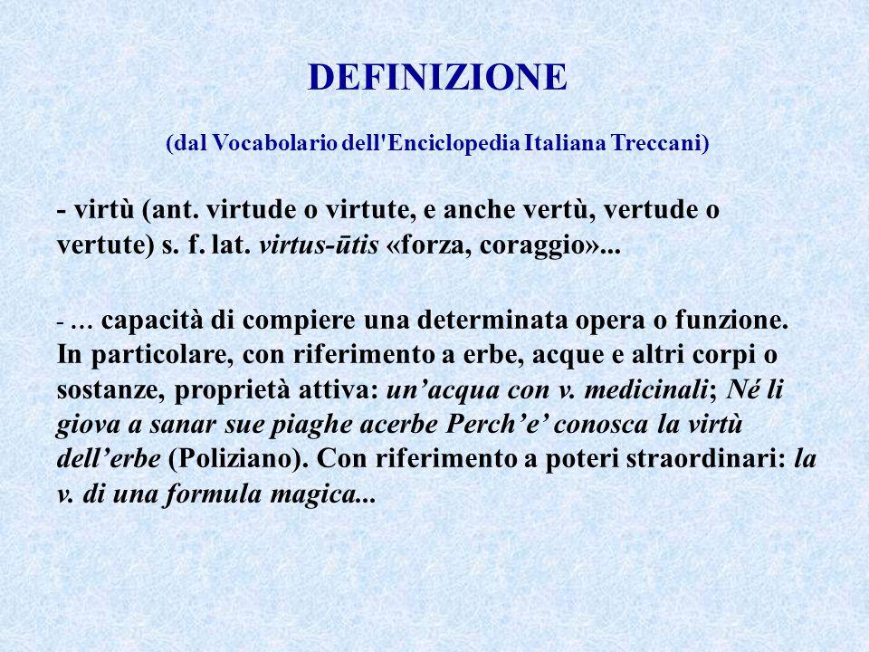 DEFINIZIONE (dal Vocabolario dell Enciclopedia Italiana Treccani) - virtù (ant.