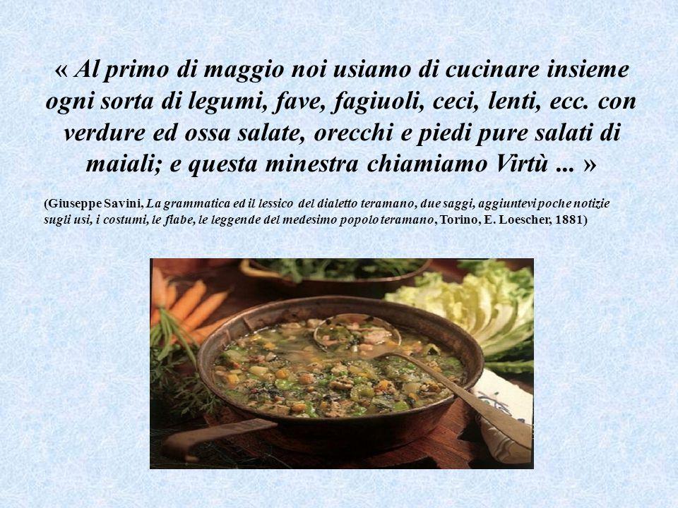 Cibo molto antico che rispetta rigorosamente le scadenze calendariali e i ritmi stagionali , adottato come proprio dal popolo teramano, si ritrova, sia pure con altre denominazioni e caratterizzato da numerose varianti, in molti paesi d Abruzzo.