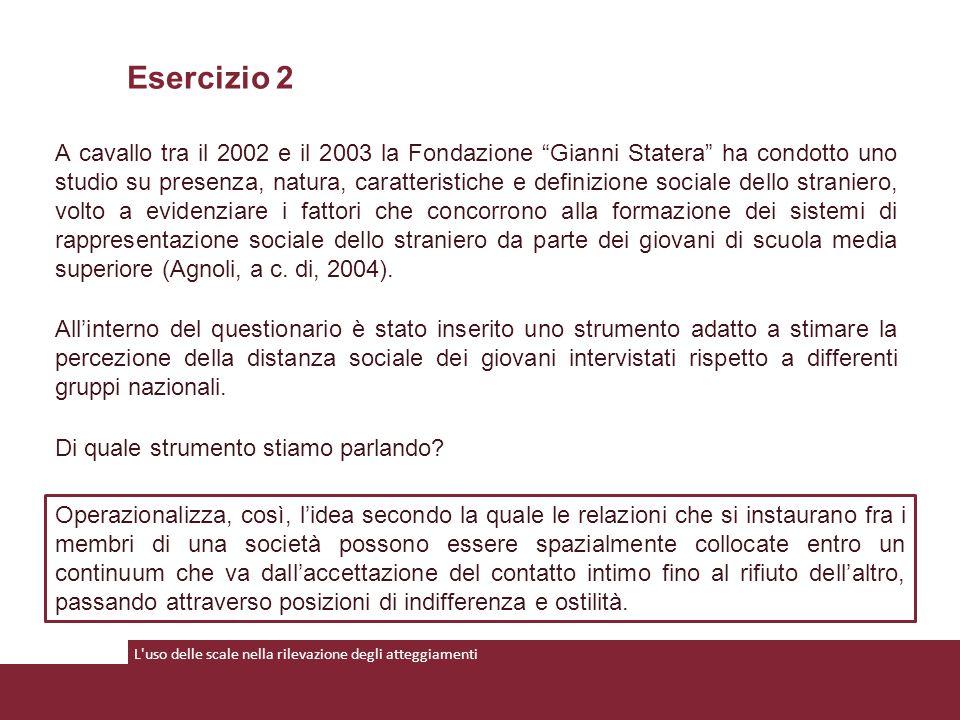 """L'uso delle scale nella rilevazione degli atteggiamenti A cavallo tra il 2002 e il 2003 la Fondazione """"Gianni Statera"""" ha condotto uno studio su prese"""