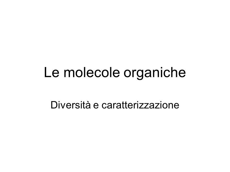 Le molecole organiche Diversità e caratterizzazione