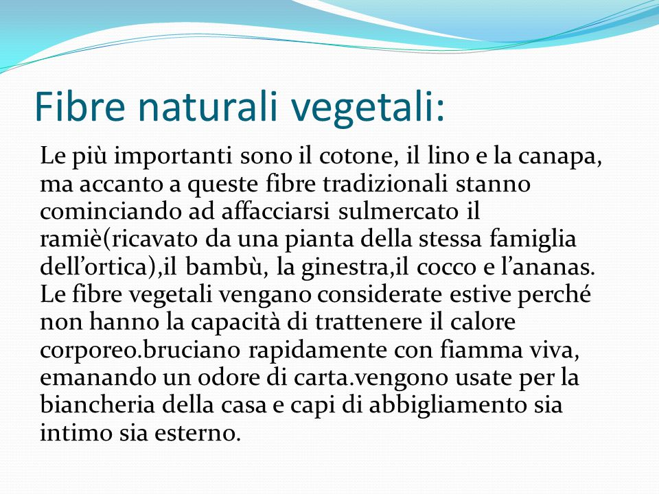 Fibre naturali vegetali: Le più importanti sono il cotone, il lino e la canapa, ma accanto a queste fibre tradizionali stanno cominciando ad affacciar