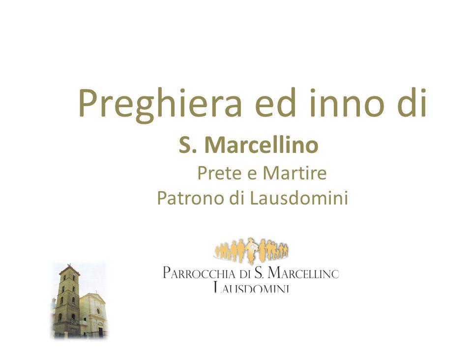 Preghiera ed inno di S. Marcellino Prete e Martire Patrono di Lausdomini