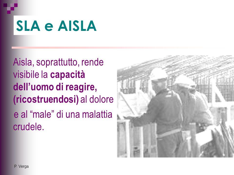 """P. Verga Aisla, soprattutto, rende visibile la capacità dell'uomo di reagire, (ricostruendosi) al dolore e al """"male"""" di una malattia crudele. SLA e AI"""