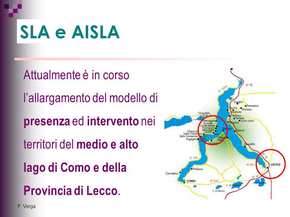 P. Verga SLA e AISLA Attualmente è in corso l'allargamento del modello di presenza ed intervento nei territori del medio e alto lago di Como e della P